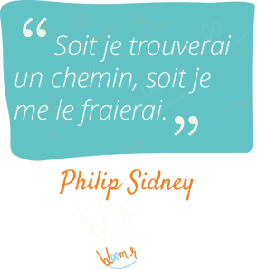 Soit je trouverai le chemin, soit je me le fraiera. Philip Sidney